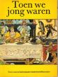 Toen We Jong Waren : Twee Eeuwen Buitenlandse Kinderboek-Illustraties . FEAVER William