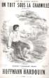 Un Toit sous La Charmille Romance à Son Ami Anatole Lionnet Pour Piano et Voix. HoFFMANN HARDOUIN , Édouard PROST