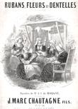 Rubans , Fleurs et Dentelles Historiette. CHAUTAGNE J.Marc  Fils , J. C. DE MORGNY