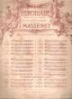 Hérodiade Opéra En 3 Actes & 6 Tableaux N°6 Air d'Hérode Pour Baryton et Piano . MASSENET Jules  , P. MILLIET , H. GREMONT , A. ZANARDINI