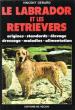 Le Labrador et Les Retrievers : Origine . Standards . Élevage . Dressage . Maladies . Alimentation . GERARD Vincent