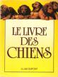 Le Livre Des Chiens . DUPONT Alain  ( sous La dir. )