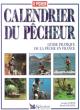 Calendrier Du Pêcheur : Guide Pratique De La Pêche En France ( et à L'étranger ) . CORTAY Georges , DURANTEL Pascal