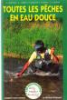 Toutes Les Pêches En Eau Douce . ANTOINE M., CORTAY G., GUILLOTTE P. , MAÏTRE P. , DORON J.-P