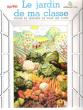 Le Jardin De Ma Classe : Fruits et Légumes De tous Les Jours . Collectif