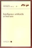 Intelligence Artificielle et Bon Sens . Collection Fredrik R. Bull n° 10 . Préface De L. Leprince-Ringuet . Collectif