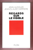 Regards sur Le Visible . AUDOUZE Jean , CARRIERE Jean-Claude