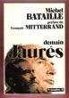 Demain Jaurès Avec Une Préface De François Mitterrand . BATAILLE Michel