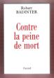 Contre La Peine De Mort : Écrits 1970-2006. BADINTER Robert