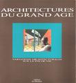 Architectures Du Grand Âge : Variations Architecturales Sur La Fin De Vie  . Assistance Publique - Hôpitaux De Paris