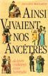 Ainsi Vivaient Nos Ancêtres : De Leurs Coutumes à Nos Habitudes . BEAUCARNOT Jean-Louis