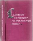 La Fantaisie Du Voyageur . BASTIDE François-Régis