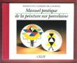 Manuel Pratique de La Peinture Sur Porcelaine . LAMBERT DE LACROIX Marianne