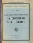 Le Sud-Ouest Maritime De Notre France : Sa Géographie , Son Histoire . ARQUE Paul