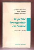 La Petite Bourgeoisie En France . Cahiers Libres 270-271. BAUDELOT Christian , ESTABLET Roger , MALEMORT Jacques