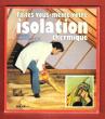 Faites Vous-même Votre Isolation Thermique avec La Collaboration De Marcel Zephoris pour La Partie Théorique . BARTOLETTI Mario