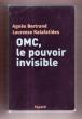 OMC , Le Pouvoir Invisible . BERTRAND Agnès , KALAFATIDES Laurence