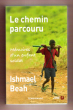 Le Chemin Parcouru : Mémoires D'un Enfant Soldat . Témoignage , Traduit de L'anglais ( États-Unis ) Par Jacques Martinache . BEAH Ishmael