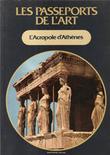 Les Passeports de L'art n° 2 : L'Acropole D'Athènes  . DEGRASSSI Nevio