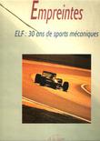 Empreintes . ELF : 30 Ans De Sports Mécaniques. LANDON François