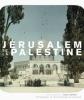 Jérusalem et La Palestine - Le fond photographique de l'Ecole biblique de Jérusalem. Elias Sanbar